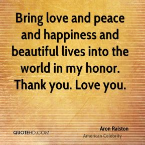 Quotes About Love Peace And Happiness : ... -ralston-celebrity-quote-bring-love-and-peace-and-happiness-and.jpg