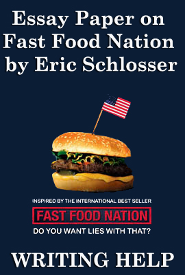 fast food nation by eric schlosser essay Discussion of themes and motifs in eric schlosser's fast food nation: the dark side of the all-american meal enotes critical analyses help you gain a deeper understanding of fast food nation: the dark side of the all-american meal so you can excel on your essay or test.