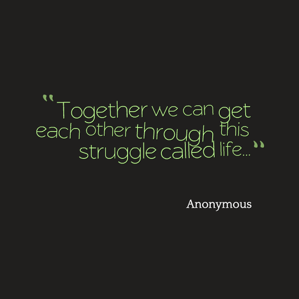 Quotes About Friends Supporting Each Other : We will get through this together quotes quotesgram