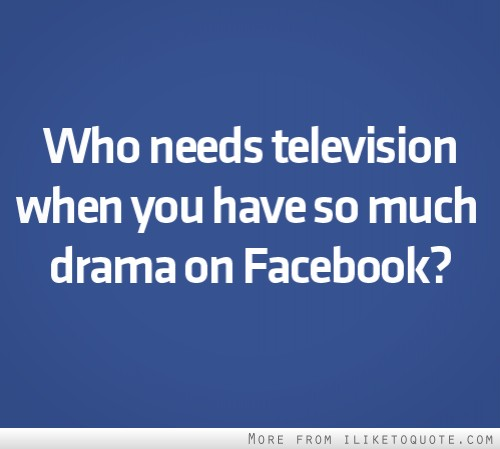 Facebook Quotes And Saying: Too Much Drama Quotes. QuotesGram