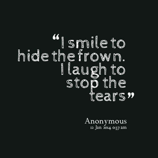 Smile When You Want To Cry Laugh To Hide The Pain Keep: Hiding Your Phone Quotes. QuotesGram
