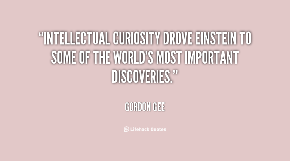 intellectual curiosity quotes  quotesgram