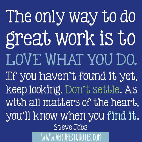 Quotes About Love What You Do : 100676997-The-only-way-to-do-great-work-is-to-love-what-you-do_-If-you ...