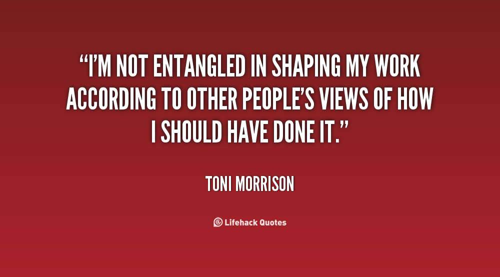 Inspirational Quotes About The Cruel World Quotesgram: Inspirational Quotes Toni Morrison. QuotesGram