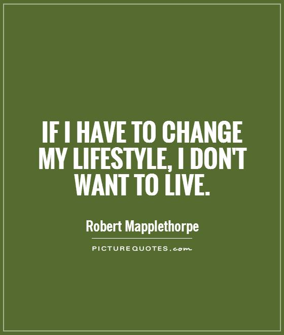Change Or Die Quote: I Dont Want To Live Quotes. QuotesGram