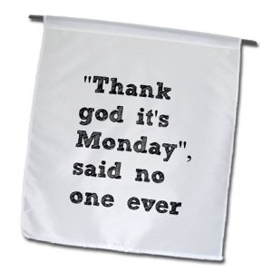thank god its monday We are all familiar with the abbreviation tgif – thank god it's friday it has become such a part of our culture that there is even a restaurant named tgi fridays we live in a culture that often lives for the weekend, or the next vacation according to a recent study, only about 45% of american workers are either satisfied or.