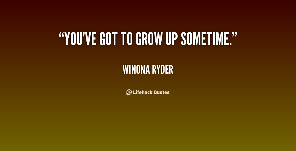 Time To Grow Up Quotes. QuotesGram
