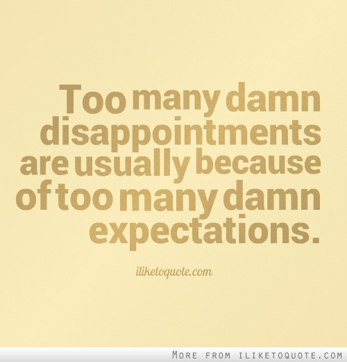 Expectations Disappointment Quotes. QuotesGram