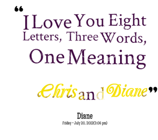 I Love You Is 8 Letters Quotes : 1206466957-77-i-love-you-eight-letters-three-words-one-meaning-chris ...