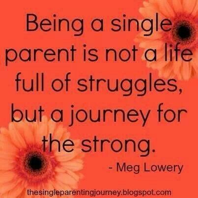 single parent struggle quotes There are many struggles of a single mother or parent read on for a true account of a single mother and how she survived the trials and struggles.