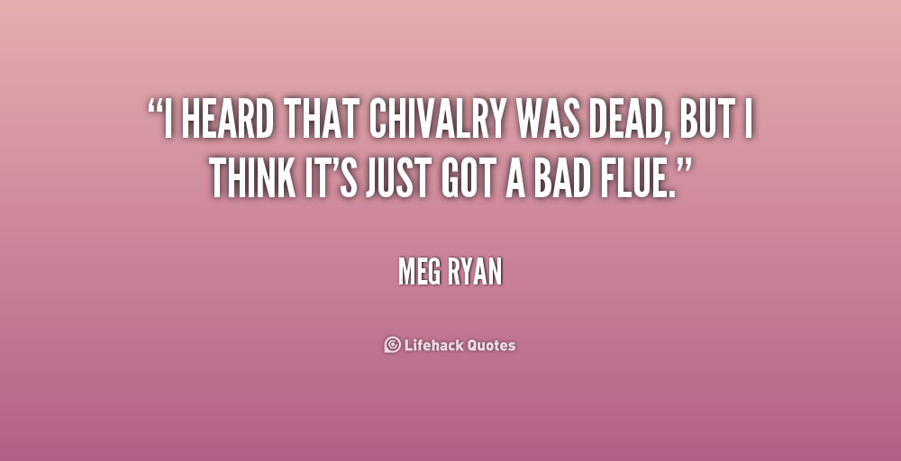 """chivalry from medieval ages to today essay 23 acts of chivalry that men need to bring back is where that is today this is the extreme chivalry- where kindness kills """"23 acts of chivalry that."""
