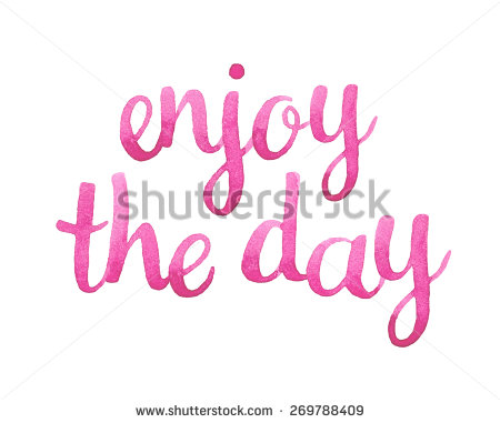 Inspirational quotes enjoy the day quotesgram for Quotes on enjoying the day