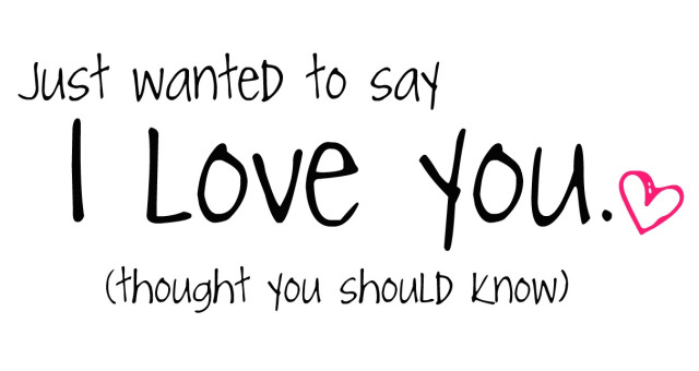 When I Say I Love You Please Believe It love love quotes ...   Just Say You Love Him Sayings