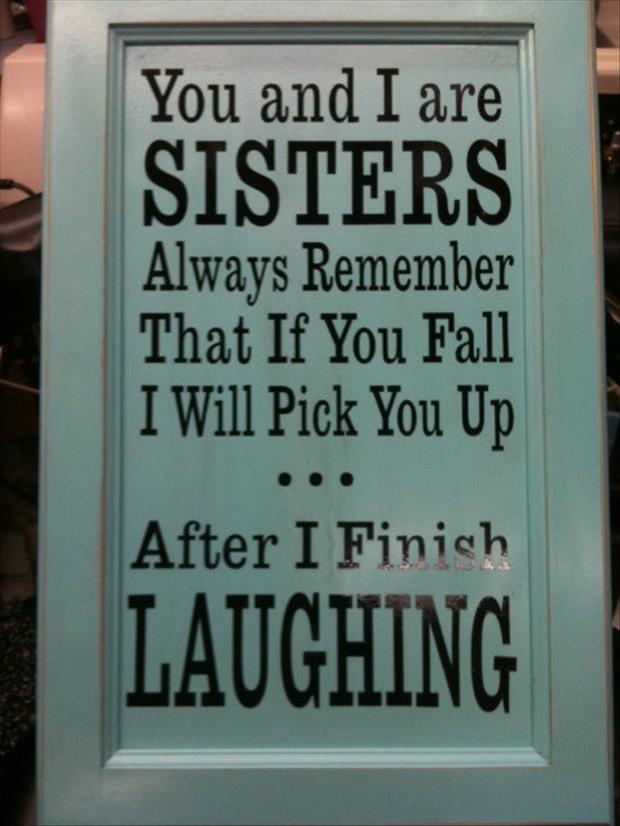 Images Of Sisters With Quotes: Three Funny Sister Quotes. QuotesGram