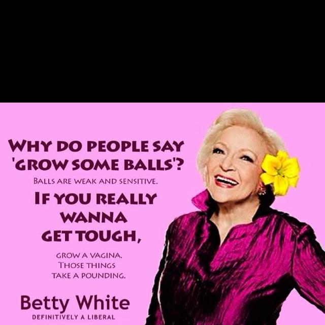 Betty White Balls Quote