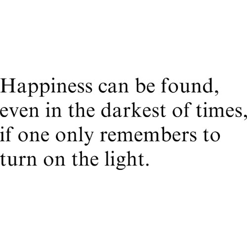 Happiness Can Be Found In The Darkest Of Times Quote: Darkest Quotes Of All Time. QuotesGram