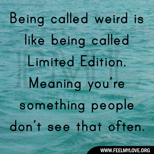 Quotes About Being Weird. QuotesGram