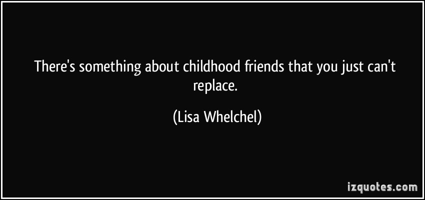 Quotes About Friendship In Childhood : Childhood friendship quotes quotesgram