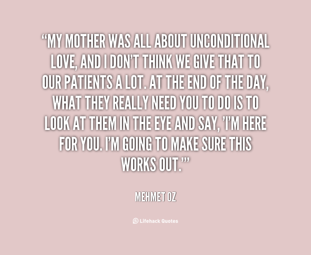 the unconditional love from a mother to a daughter For example, you can compare these mother daughter quotes with our love  quotes enjoy our  love quotes mom (n): woman who loves you unconditionally.
