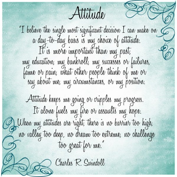 attitude by charles swindoll essay Attitude by charles swindoll the longer i live, the more i realize the impact of attitude on life attitude, to me, is more important than facts it is more important than the past, than education, than money, than circumstances, than failures, than successes, than what other people think, say or do it is more important than appearance, giftedness or skill.