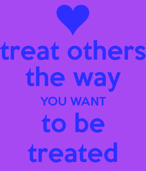 treat others how you would like to be treated essay All about the golden rule: treat others as you want to be treated  golden-rule  essay  he asked whites to consider what it would be like to be treated as.
