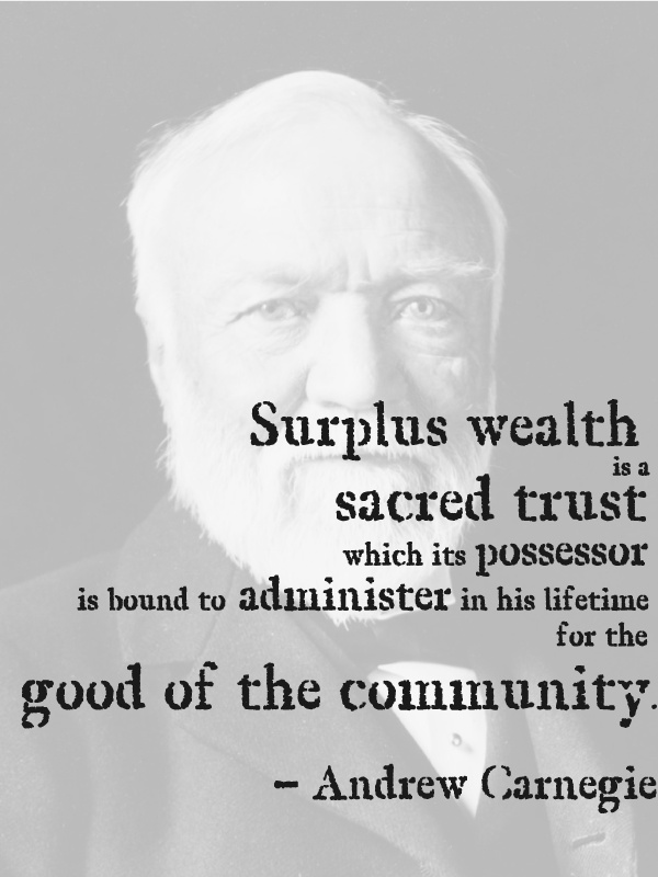 andrew carnegie the gospel of wealth Andrew carnegie (1835–1919) was a gilded age industrialist, the owner of the carnegie steel company, and a major philanthropist he epitomized the gilded age ideal of the self-made man, rising from poverty to become one of the wealthiest individuals in the history of the world born into a.