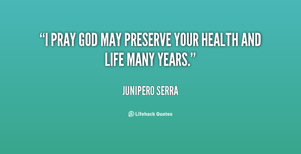 Junipero Serra Quotes: Health Quotes With God. QuotesGram