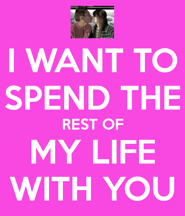 I Want To Spend My Life With You Quotes. QuotesGram