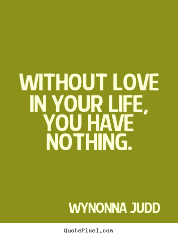 As I go on living without you, I go on without a huge ... |Without You Quotes