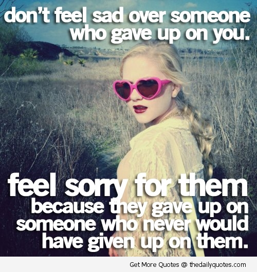 She Gave Up On You Quotes: Sad Quotes About Giving Up. QuotesGram