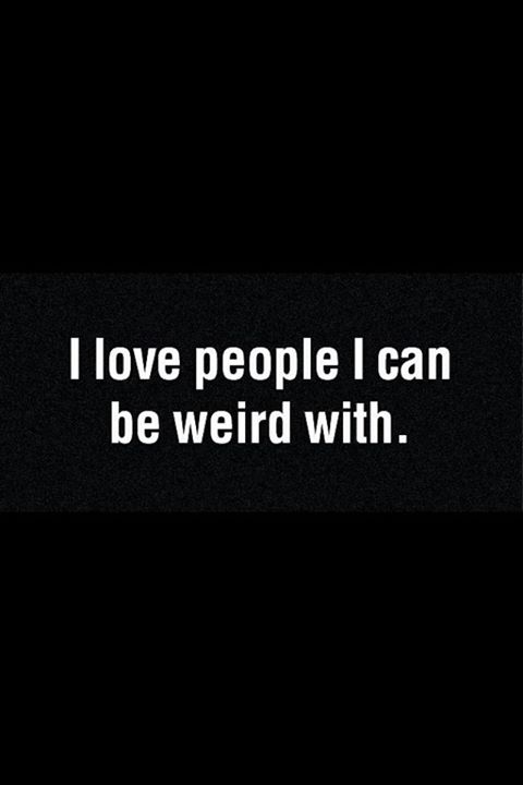 Weird And Funny Love Quotes : Funny Quotes And Pics Of Weird People. QuotesGram