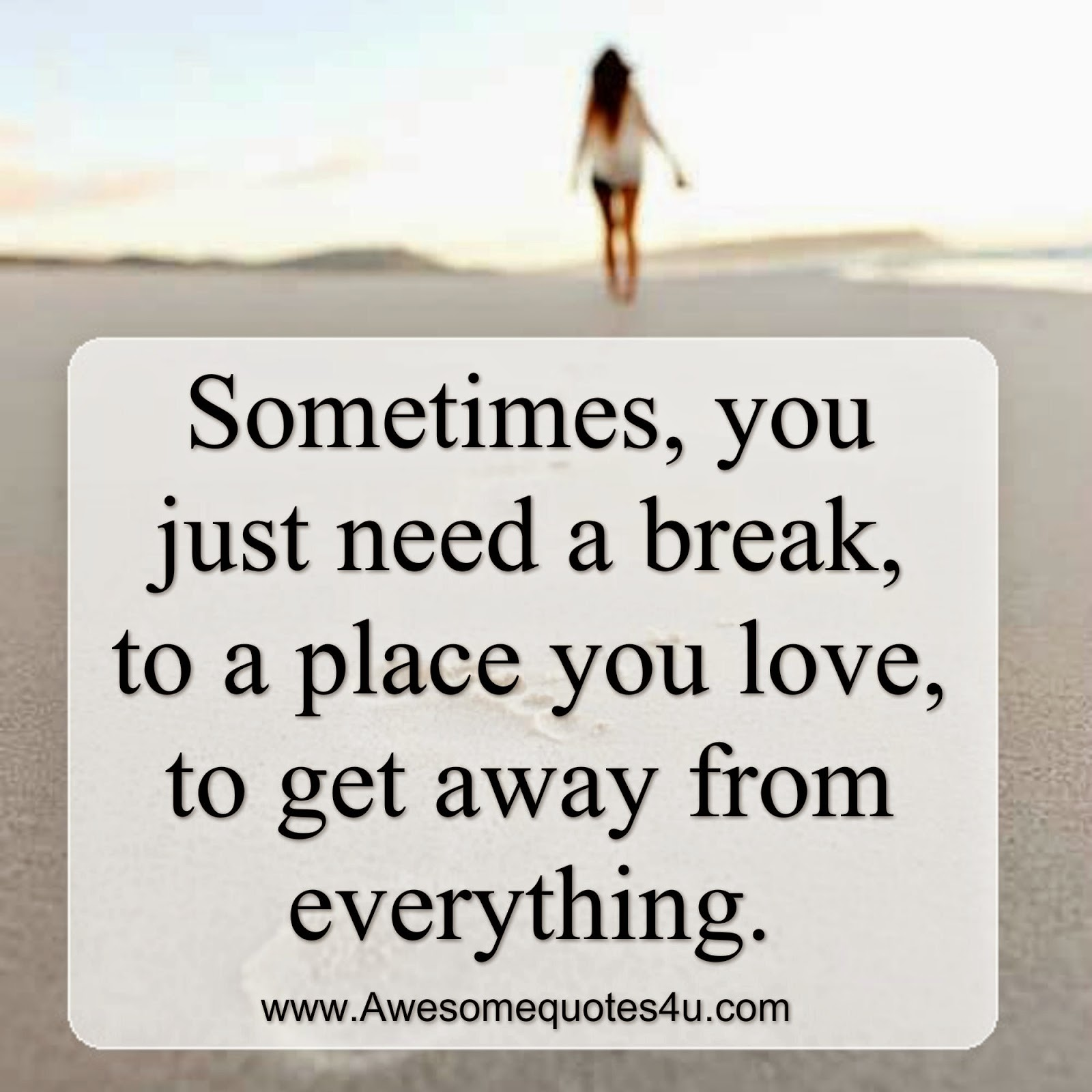 I Need A Break From Life Quotes