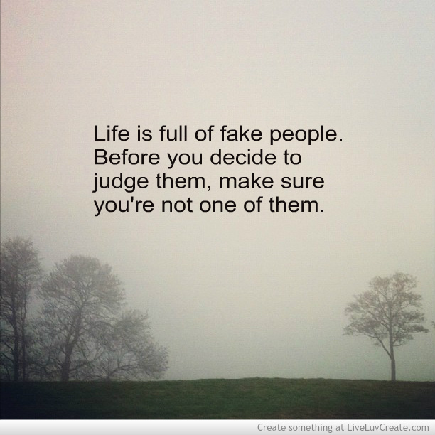 Life Is Full Of Fake People Quotes Quotesgram