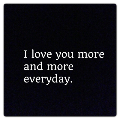 I Love You More And More Everyday Tumblr Quotes : 969834327-I-love-you-more-and-more-everyday.jpg