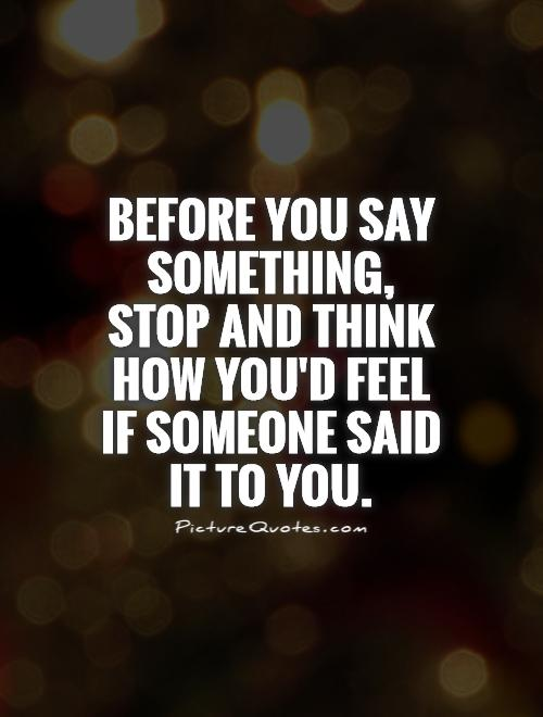 Think Before You Say Quotes Quotesgram