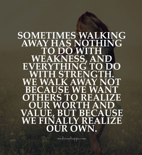 When To Walk Away Quotes: Strength To Walk Away Quotes. QuotesGram