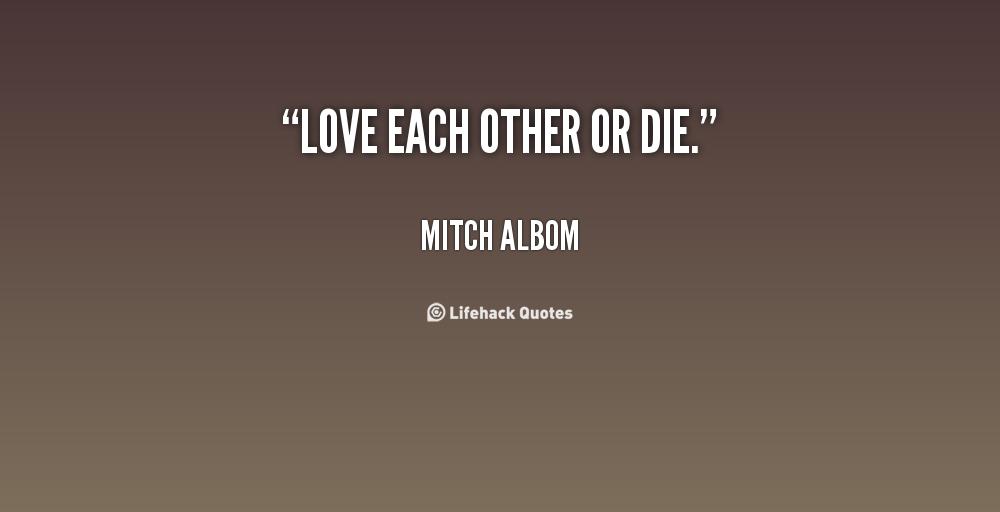 Love Each Other Or Perish: Love Mitch Albom Quotes. QuotesGram
