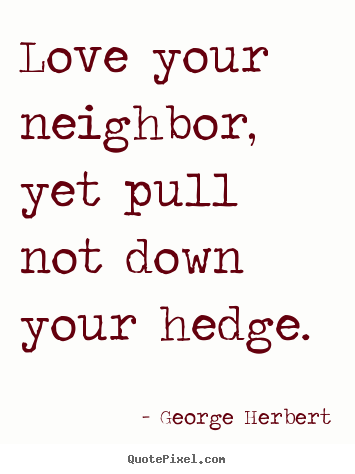 Quotes About Loving Your Neighbor. QuotesGram