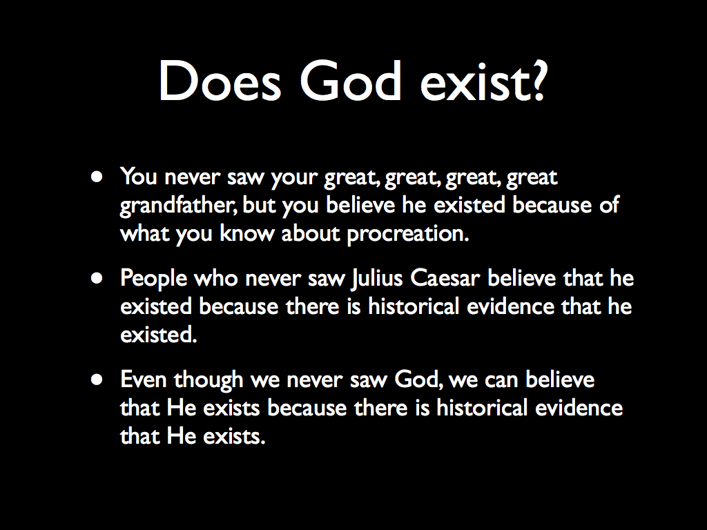 does god exist Today i want to talk about does god exist have you ever pondered that not out loud, right how would you answer someone who asked you, 'how do you know god exists.