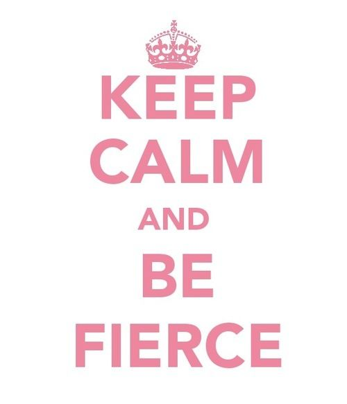 Stay Fierce Quotes | www.imgkid.com - The Image Kid Has It!
