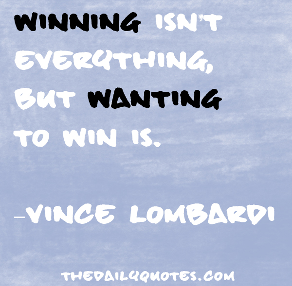 Winning isn't everything; it's the only thing. Right?