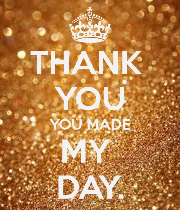 You Made My Day Quotes Quotesgram