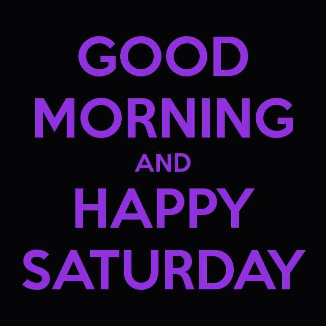 Good Morning Everyone Saturday : Good morning happy saturday quotes quotesgram