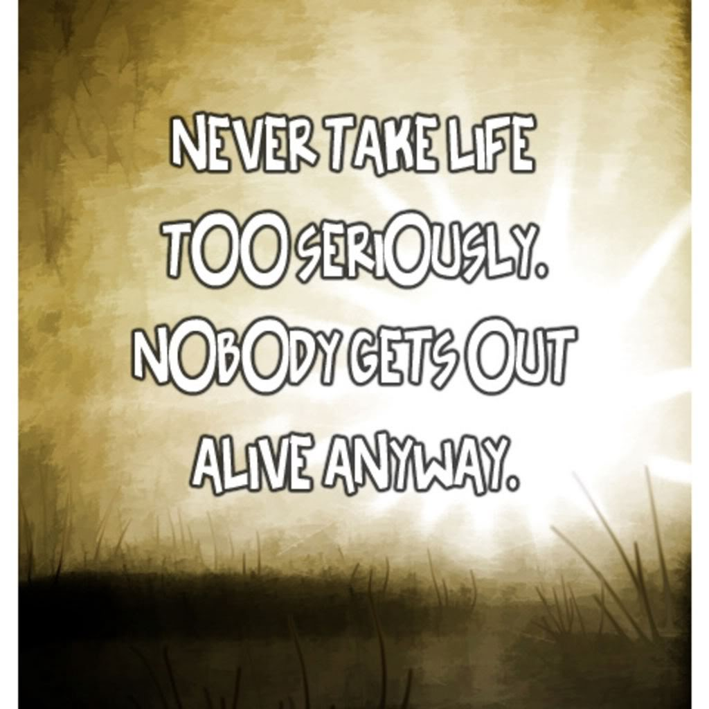 Quotes About Taking Life Too Seriously: Taking Life Seriously Quotes. QuotesGram