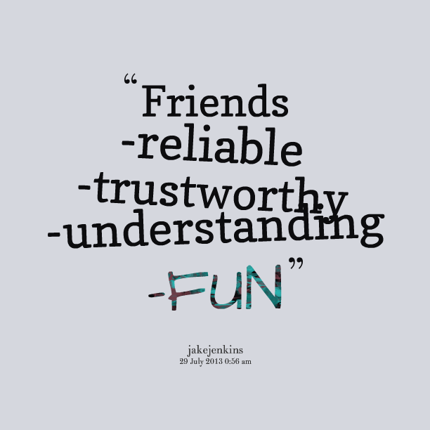 honest trustworthy and dependable friends This student essay consists of approximately 2 pages of analysis of qualities of a friend print word pdf this section contains 503 words (approx 2 pages at 300 words per page) when i choose my friends i would like them to be honest, trustworthy, and dependable.