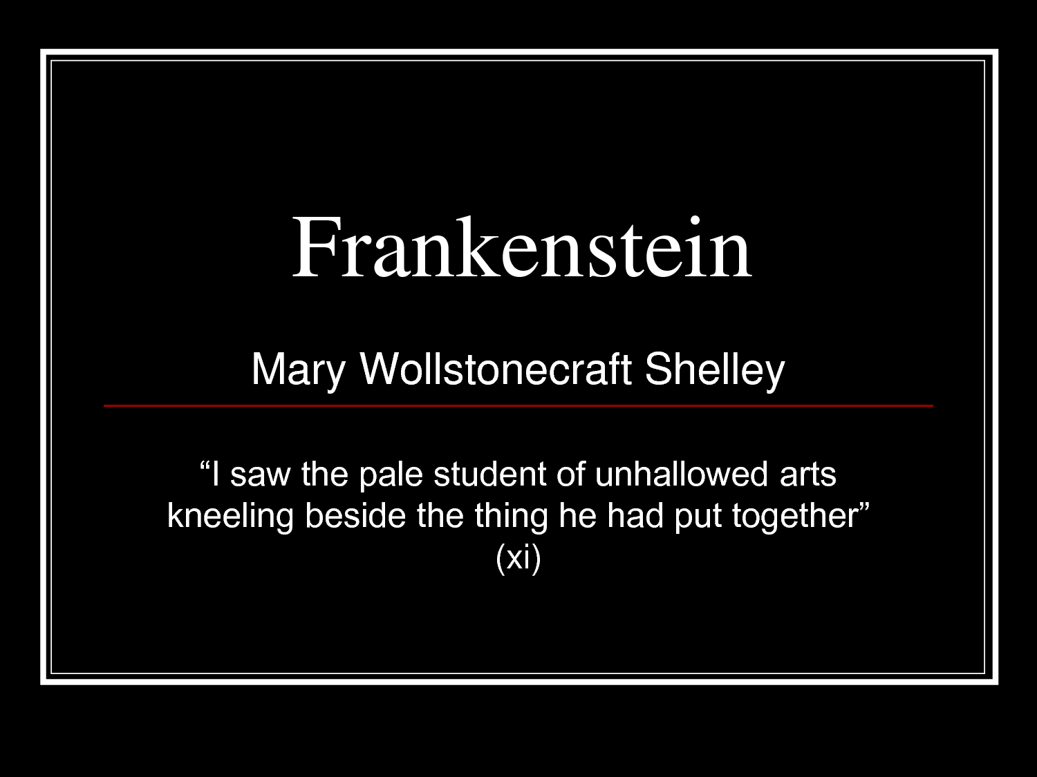 frankenstein quotes The natural imagery in frankenstein is comparable to the best in the romantic literature mary shelley paints nature and its divine grandeur with some.