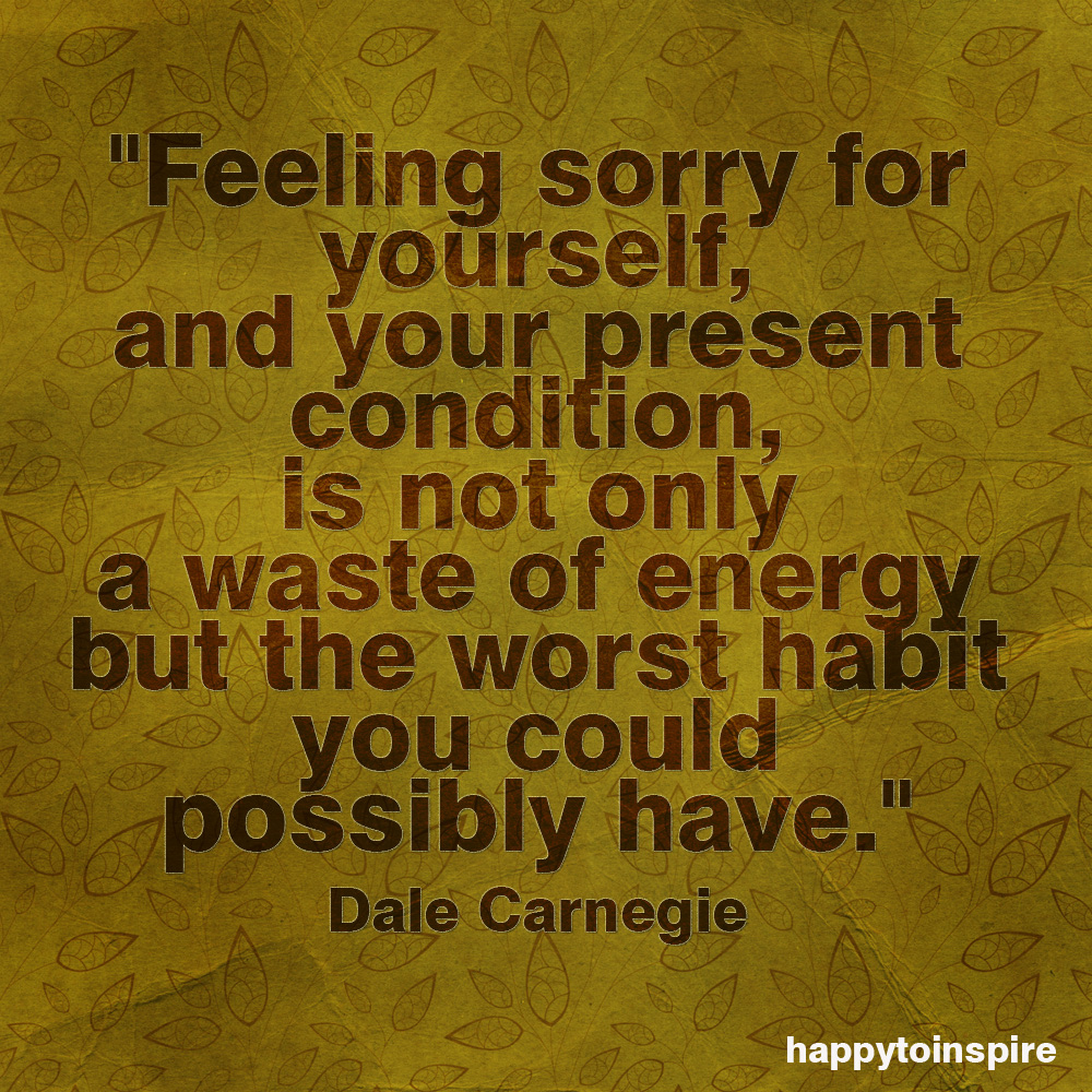 Stop Feeling Sorry For Yourself Quotes. QuotesGram