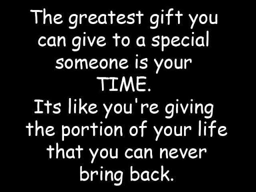 greatest gift you can give As i sat and observed the ticking clock, as i saw yet another day come to an end just like the ones before it had, i understood how precious time is.