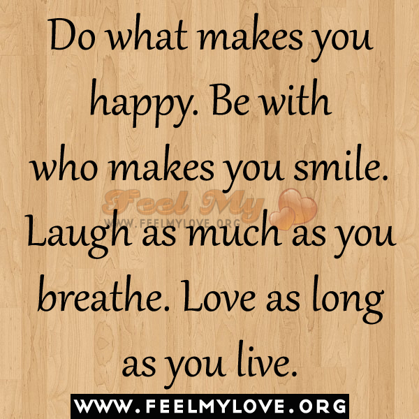 Happy Quotes That Make You Smile: What Makes You Happy Quotes. QuotesGram