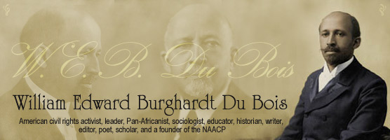the achievements and scholarly work of william edward burghardt du bois an american sociologist civi